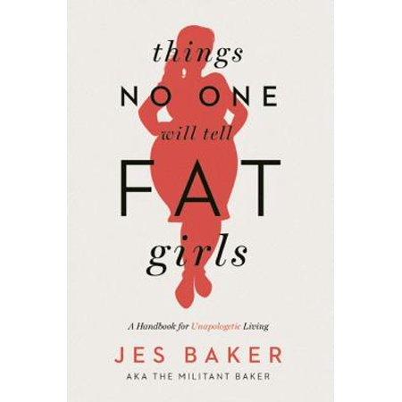 Things No One Will Tell Fat Girls : A Handbook for Unapologetic