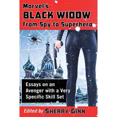 Marvel's Black Widow from Spy to Superhero : Essays on an Avenger with a Very Specific Skill Set (Avenger Black Widow)