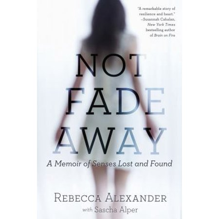 Not Fade Away  A Memoir Of Senses Lost And Found
