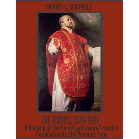 The Jesuits, 1534-1921 : A History of the Society of Jesus from Its Foundation to the Present Time (Illustrated) - (Describe The Foundation Of A Sustainable Society)