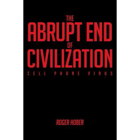 The Abrupt End of Civilization : Cell Phone Virus