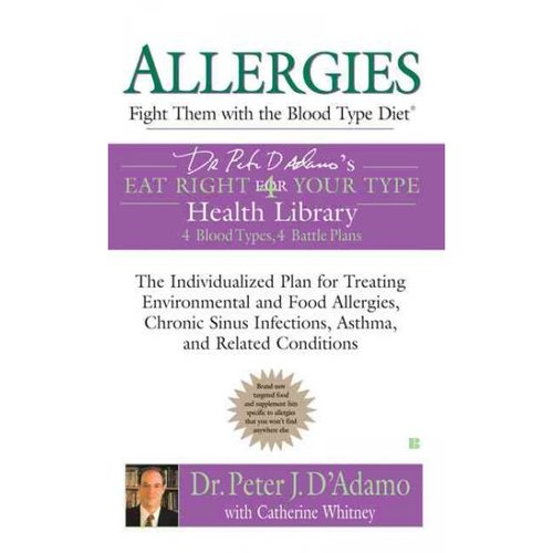 Allergies: Fight Them With the Blood Type Diet : Dr. Peter J. D'Adamo's Eat Right for Your Type Health Library