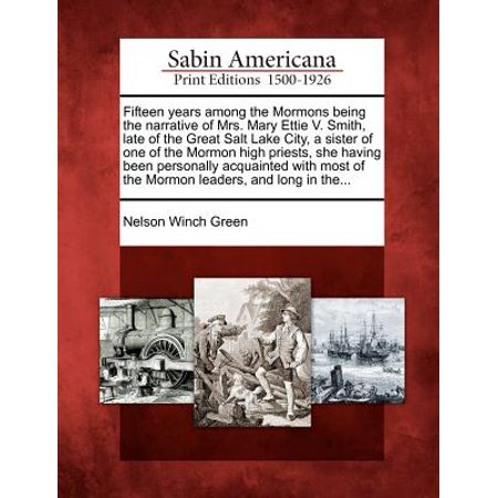 Fifteen Years Among the Mormons Being the Narrative of Mrs. Mary Ettie V. Smith, Late of the Great Salt Lake City, a Sister of One of the Mormon High Priests, She Having Been Personally Acquainted with Most of the Mormon Leaders, and Long in The... - City Of Lake Mary Halloween