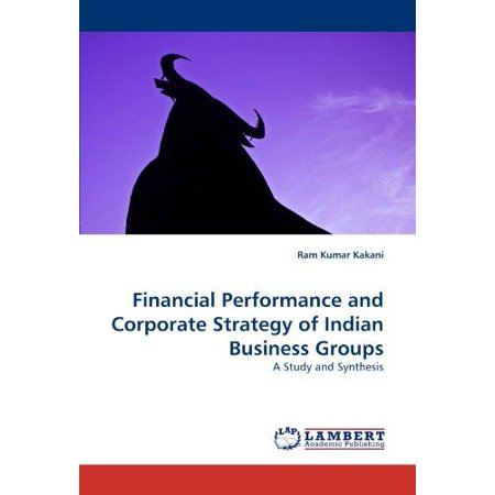 Financial Performance And Corporate Strategy Of Indian Business Groups