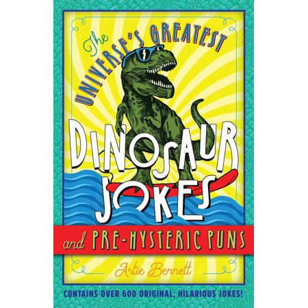 The Universe's Greatest Dinosaur Jokes and Pre-Hysteric Puns (Paperback)