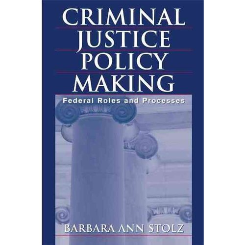 Criminal Justice Policy Making: Federal Roles and Processes