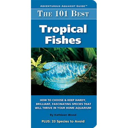 Adventurous Aquarist Guide: The 101 Best Tropical Fishes