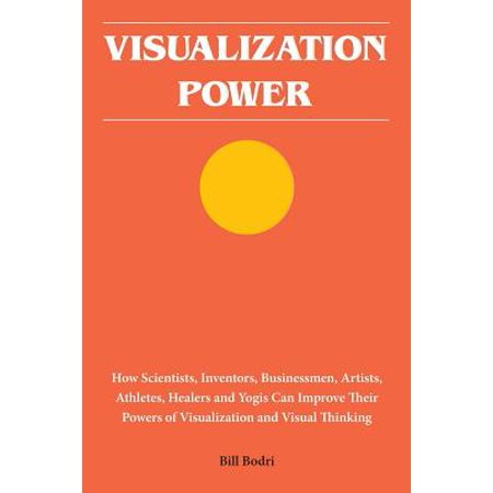 Visualization Power : How Scientists, Inventors, Businessmen, Artists, Athletes, Healers and Yogis Can Improve Their Powers of Visualization and Visual (Top 10 Famous Scientists And Their Inventions)