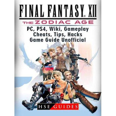 Final Fantasy XII The Zodiac Age, PC, PS4, Wiki, Gameplay, Cheats, Tips, Hacks, Game Guide Unofficial - eBook