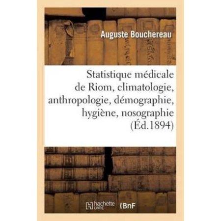 Statistique Medicale De Riom  Climatologie  Anthropologie  Demographie  Hygiene  Nosographie