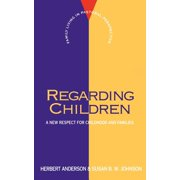 Regarding Children : A New Respect for Childhood and Families
