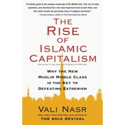 The Rise of Islamic Capitalism : Why the New Muslim Middle Class Is the Key to Defeating Extremism