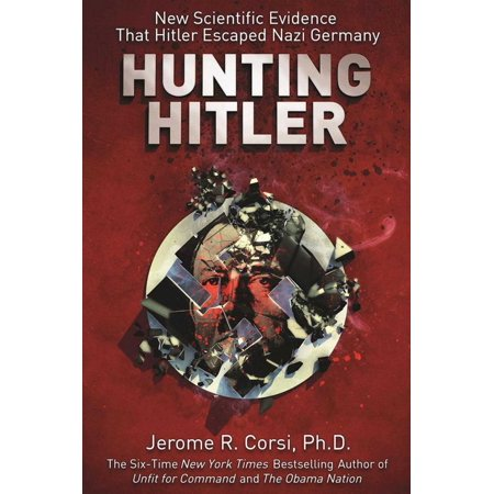 Hunting Hitler : New Scientific Evidence That Hitler Escaped Nazi