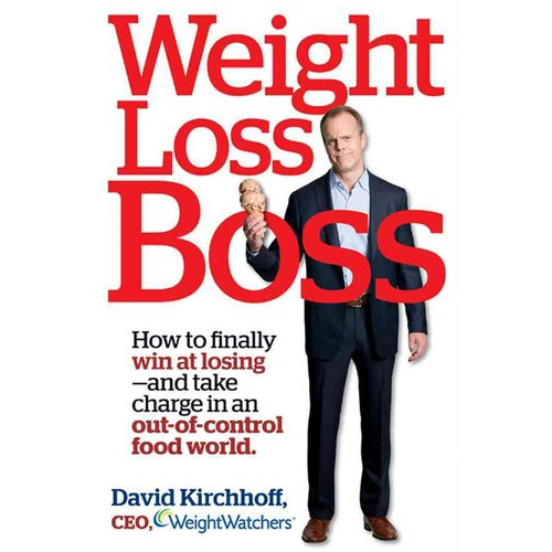 Weight Loss Boss: How to Finally Win at Losing - and Take Charge in an Out-of-Control Food World