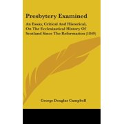 Presbytery Examined : An Essay, Critical and Historical, on the Ecclesiastical History of Scotland Since the Reformation (1849)