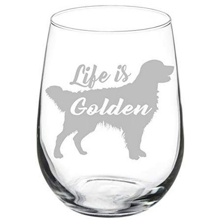 Wine Glass Goblet Golden Retriever Life is Golden (17 oz Stemless)