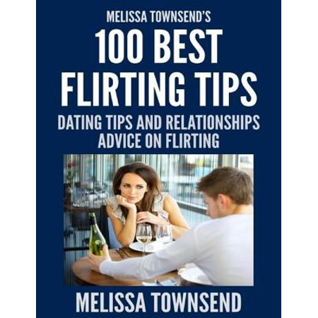 Melissa Townsend's 100 Best Flirting Tips - Dating Tips and Relationships Advice On Flirting - (Best Tips For First Date)