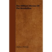 The Military Heroes of the Revolution