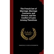 The French Law of Marriage, Marriage Contracts, and Divorce, and the Conflict of Laws Arising Therefrom