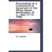 Proceedings of a Conference of Governors in the White House, Washington, D. C., May 13-15, 1908