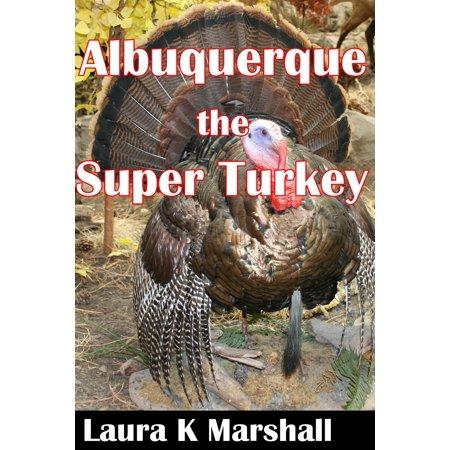 Super Turkey (Albuquerque, the Super Turkey -)