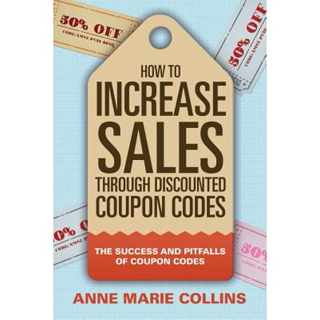 How to Increase Sales Through Discounted Coupon Codes : The Success and Pitfalls of Coupon Codes