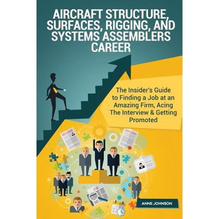 Aircraft Structure  Surfaces  Rigging  And Systems Assemblers Career  Special Ed  The Insiders Guide To Finding A Job At An Amazing Firm  Acing The I