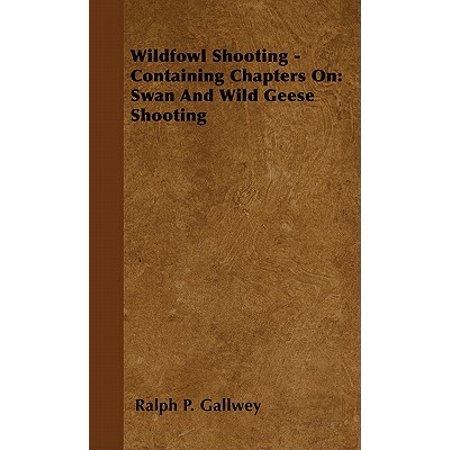 Wildfowl Shooting - Containing Chapters on: Swan and Wild Geese Shooting - eBook
