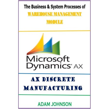 Adam Modules - The Business & System processes of Warehouse Management module for Ax Discrete Manufacturing - eBook