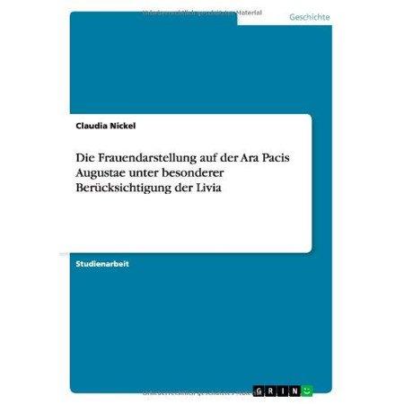 Die Frauendarstellung Auf Der Ara Pacis Augustae Unter Besonderer Ber Cksichtigung Der Livia - image 1 de 1