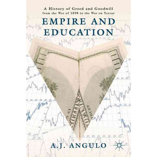 Empire and Education: A History of Greed and Goodwill from the War of 1898 to the War on Terror
