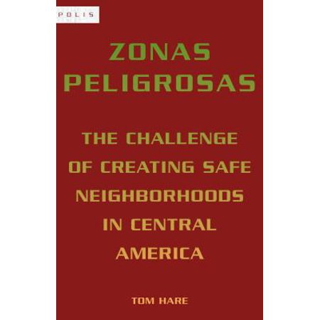 Zonas Peligrosas : The Challenge of Creating Safe Neighborhoods in Central (Best Urban Neighborhoods In America)