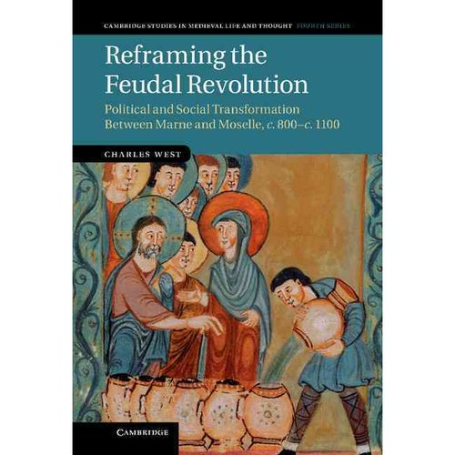 Reframing the Feudal Revolution: Political and Social Transformation Between Marne and Moselle c.800-c.1100