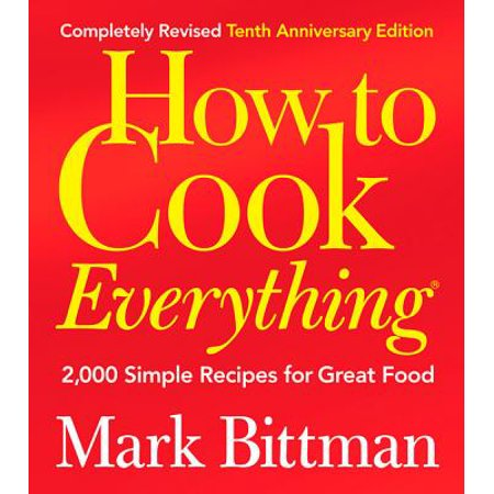 How to Cook Everything (Completely Revised 10th Anniversary Edition) : 2,000 Simple Recipes for Great Food