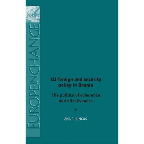 EU Foreign and Security Policy in Bosnia: The Politics of Coherence and Effectiveness