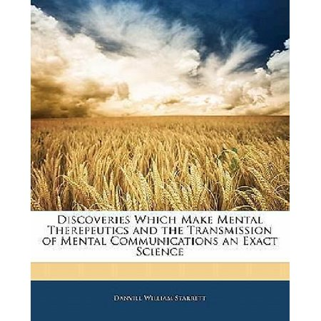 Discoveries Which Make Mental Therepeutics And The Transmission Of Mental Communications An Exact Science