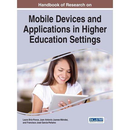 Handbook of Research on Mobile Devices and Applications in Higher Education Settings - (Use Of Mobile Devices In Higher Education)