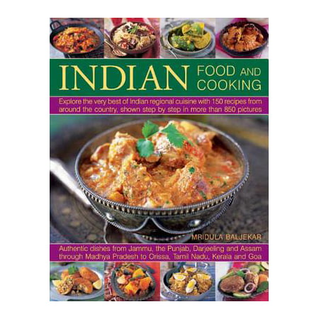 Indian Food and Cooking : Explore the Very Best of Indian Regional Cuisine with 150 Recipes from Around the Country, Shown Step by Step in More Than 850 (Best Indian Food In Orange County)