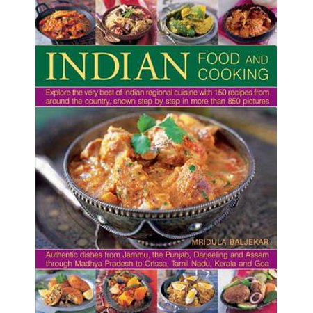 Indian Food and Cooking : Explore the Very Best of Indian Regional Cuisine with 150 Recipes from Around the Country, Shown Step by Step in More Than 850