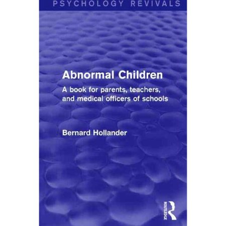 Abnormal Children Nervous, Mischievous, Precocious, and Backward: A Book for Parents, Teachers, and Medical Officers of Schools