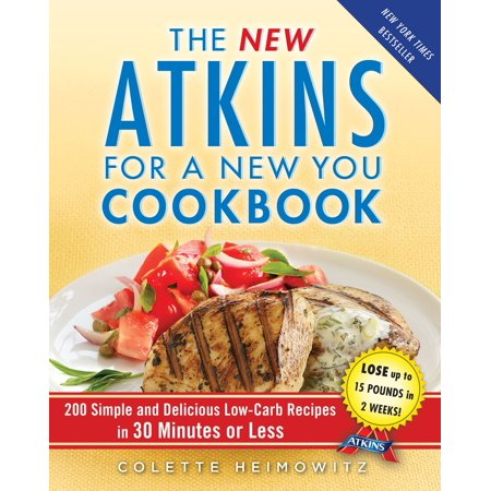 The New Atkins for a New You Cookbook : 200 Simple and Delicious Low-Carb Recipes in 30 Minutes or Less for $<!---->