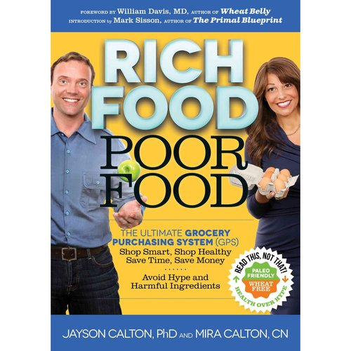 Rich Food Poor Food: The Ultimate Grocery Purchasing System (GPS): Shop Smart, Shop Healthy, Save Time, Save Money, Avoid Hype and Harmful Ingredients