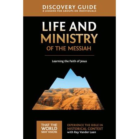 Life and Ministry of the Messiah Discovery Guide : Learning the Faith of