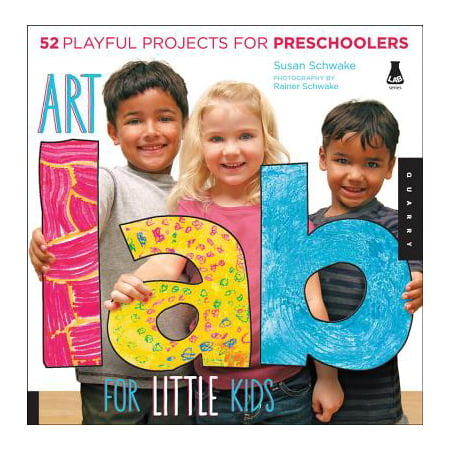 Art Lab for Little Kids : 52 Playful Projects for Preschoolers!