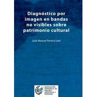 Diagnstico por imagen en bandas no visibles sobre patrimonio cultural: Una aproximacin a la imagen infrarroja, ultravioleta, fluorescencias y anlisis de imagen (Paperback)