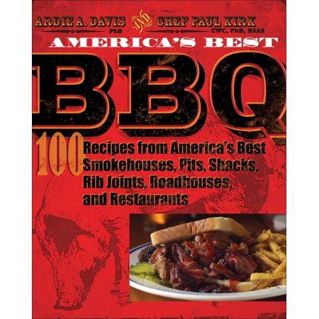 America's Best BBQ : 100 Recipes from America's Best Smokehouses, Pits, Shacks, Rib Joints, Roadhouses, and