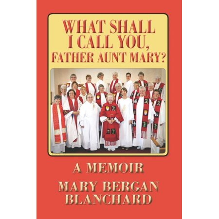 What Shall I Call You, Father Aunt Mary? - eBook