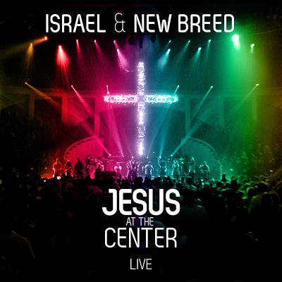 Israel & New Breed: Jesus at the Center Live