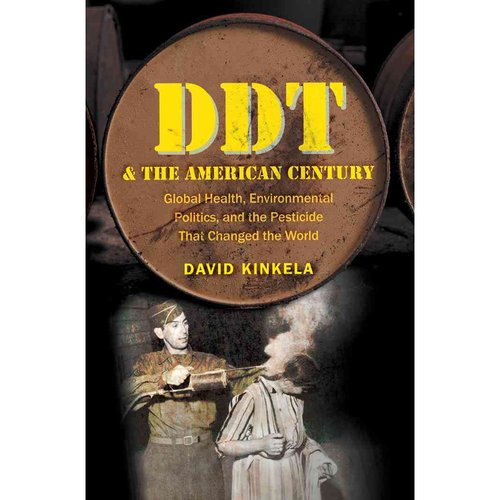 DDT and the American Century: Global Health, Environmental Politics, and the Pesticide That Changed the World