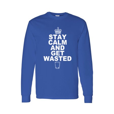 Men's/Unisex Stay Calm and Get Wasted Long Sleeve shirt